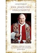 XXIII.János pápa virágoskertje - XXIII.János szellemes mondásai és a személyéről szóló anekdoták gyűjteménye