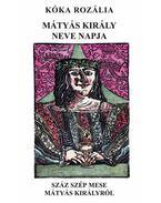 Mátyás király neve napja - Száz szép mese Mátyás királyról Gyulai Líviusz csaknem száz metszetével