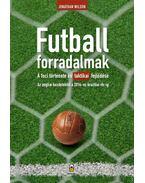 Futballforradalmak - A foci története és taktikai fejlődése az angliai kezdetektől a 2014-es brazíliai vb-ig