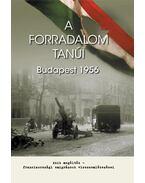 A forradalom tanúi - Budapest 1956