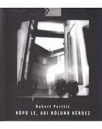 KÖPD LE, AKI RÓLUNK KÉRDEZ - Robert Perisic