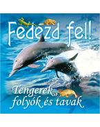 FEDEZD FEL! - TENGEREK,FOLYÓK ÉS TAVAK