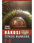 Rákosi titkos bunkere. Az F-4 létesítmény, az MDP titkos bunkerének története 1951-2011.