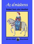 Az almásderes. Középkori francia udvari elbeszélések