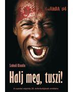Halj meg, tuszi! - A ruandai népirtás 20. évfordulójára