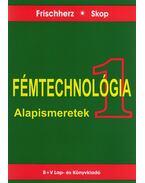 FÉMTECHNOLÓGIA 1. - ALAPISMERETEK
