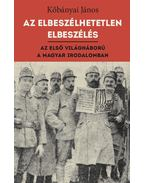 Az elbeszélhetetlen elbeszélés - Az első világháború - A magyar irodalomban