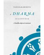 A Dharma jelentéseA Buddha alapvető tanításai