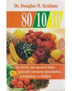 80/10/10 - Egy étrend, ami egyszerre képes egyensúlyt teremteni egészségében, testsúlyában és életében