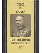 Tudós és katona - Markó Árpád visszaemlékezései II.