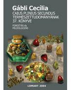 CAIUS PLINIUS SECUNDUS TERMÉSZETTUDOMÁNYÁNAK 37. KÖNYVE