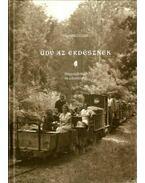 Üdv az erdésznek - Nagyapánkról és a Bakonyról - Dobó Jenő erdőmérnök életútjának fejezetei