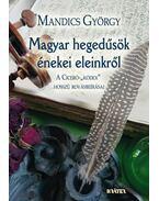 Magyar hegedűsök énekei eleinkről(A Ciceró-Kódex hosszú rovásbeírásai)