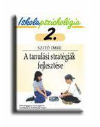 A TANULÁSI STRATÉGIÁK FEJLESZTÉSE - ISKOLAPSZICHOLÓGIA 2.