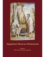 Augustinus Moravus Olomucensis - Proceedings of the International Symposium to Mark the 500th Anniversary of the Death of Augustinus Moravus Olomucens