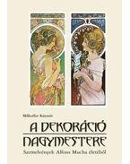 A dekoráció nagymestere - Szemelvények Alfons Mucha életéből
