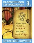 Klasszikusok hangoskönyvben 3. - Thomas Mann : Mario és a varázsló, Tonio Kröger