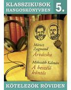 Klasszikusok hangoskönyvben 5. - Móricz : Árvácska, Mikszáth : A beszélő köntös