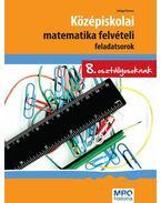 KÖZÉPISKOLAI MATEMATIKA FELVÉTELI FELADATSOROK 8. OSZT.