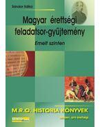 MAGYAR ÉRETTSÉGI FELADATSOR-GYŰJTEMÉNY - EMELT SZINTEN -