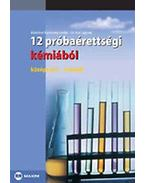 12 PRÓBAÉRETTSÉGI KÉMIÁBÓL - KÖZÉPSZINT - ÍRÁSBELI -