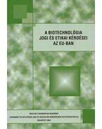 A biotechnológia jogi és etikai kérdései az EU-ban