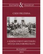 A kerékgyártó mesterség múltja Magyarországon