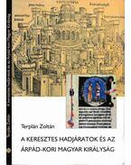 A keresztes hadjáratok és az Árpád-kori Magyar királyság