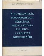 A kommunisták magyarországi pártjának megalakulása, és harca a proletárdiktatúráért - dr. Szamuely Tibor