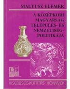 A középkori magyarság település- és nemzetiségpolitikája