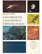 A kvarkoktól a galaktikus társadalmakig