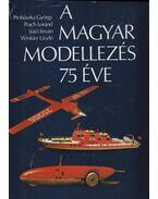 A magyar modellezés 75 éve (dedikált)