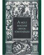 A múlt magyar orvostörténészei
