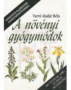 A növényi gyógymódok - Varró Aladár Béla