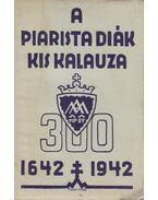A piarista diák  kis kalauza 1642-1942