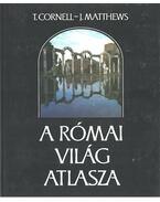 A római világ atlasza - Matthews, John, Cornell, Tim