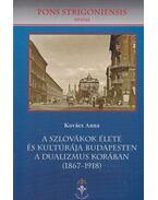 A szlovákok élete és kultúrája Budapesten a dualizmus korában (1867-1918) (dedikált)