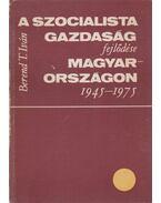 A szocialista gazdaság fejlődése Magyarországon 1945-1975