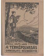 A térképolvasás gyakorlati kézikönyve - Hajts Lajos