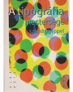 A tipográfia mestersége számítógéppel - Virágvölgyi Péter