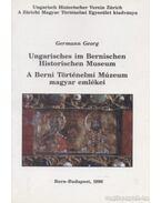 A Berni Történelmi Múzeum magyar emlékei