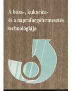 A búza-, kukorica- és a napraforgótermesztés technológiája