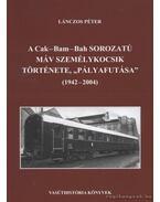 A Cak-Bam-Bah sorozatú MÁV személykocsik története, pályafutása (1942-2004)