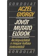 Jövőt mutató elődök - Aczél György