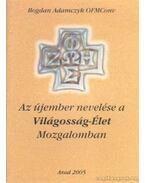 Az újember nevelése a Világosság-Élet Mozgalomban - Adamczyk, Bogdan