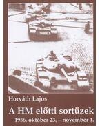 A HM előtti sortüzek - Horváth Lajos