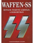Waffen-SS - Hitler fekete gárdája a háborúban - Ailsby, Christopher