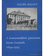 A kunszentmiklósi gimnázium három évszázada 1679-1979