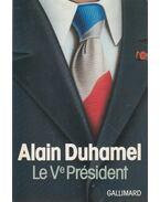 Le Ve Président - Alain Duhamel