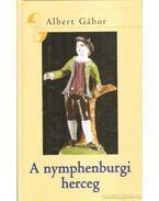 A nymphenburgi herceg - Albert Gábor